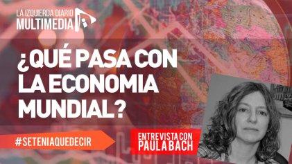"""Paula Bach: """"Hay una debilidad cada vez más profunda en la economía capitalista"""""""